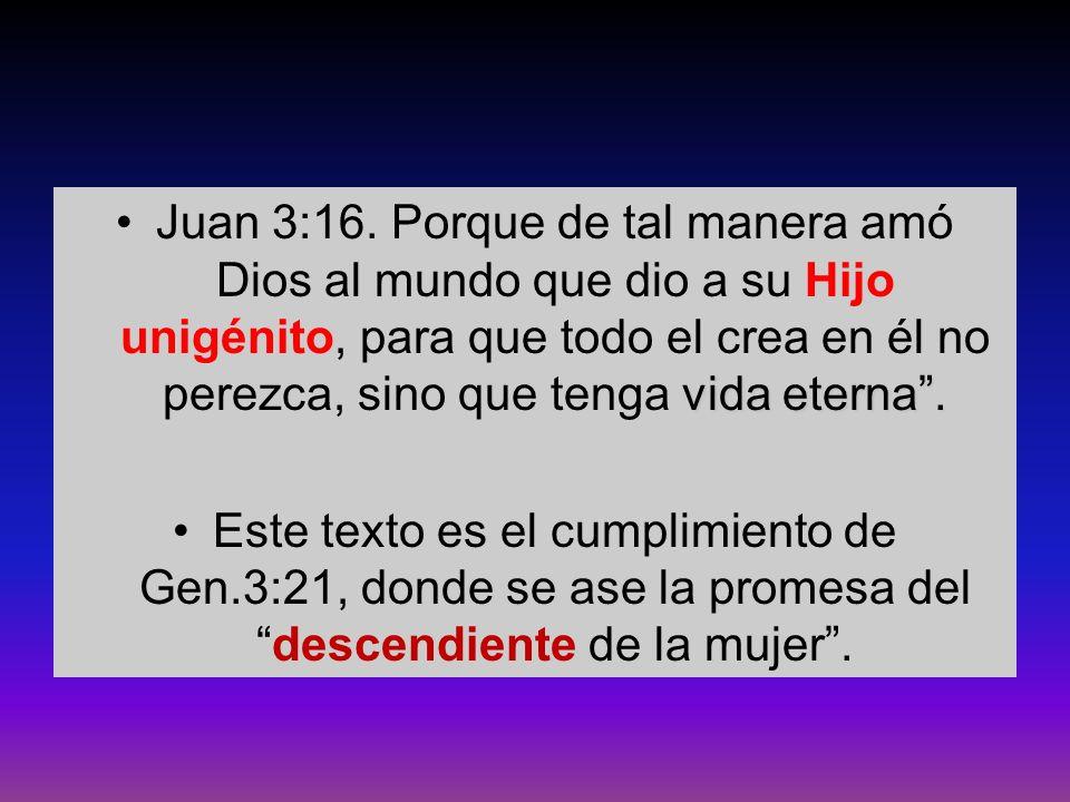 Juan 3:16. Porque de tal manera amó Dios al mundo que dio a su Hijo unigénito, para que todo el crea en él no perezca, sino que tenga vida eterna .