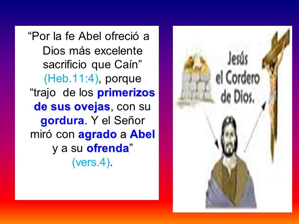 Por la fe Abel ofreció a Dios más excelente sacrificio que Caín (Heb