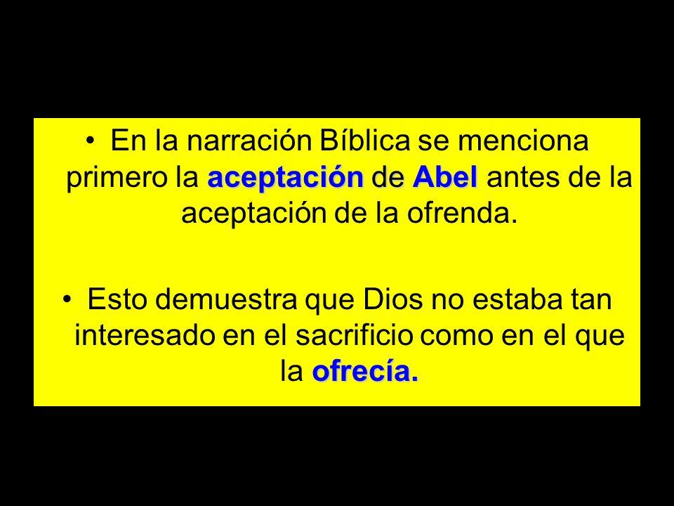 En la narración Bíblica se menciona primero la aceptación de Abel antes de la aceptación de la ofrenda.