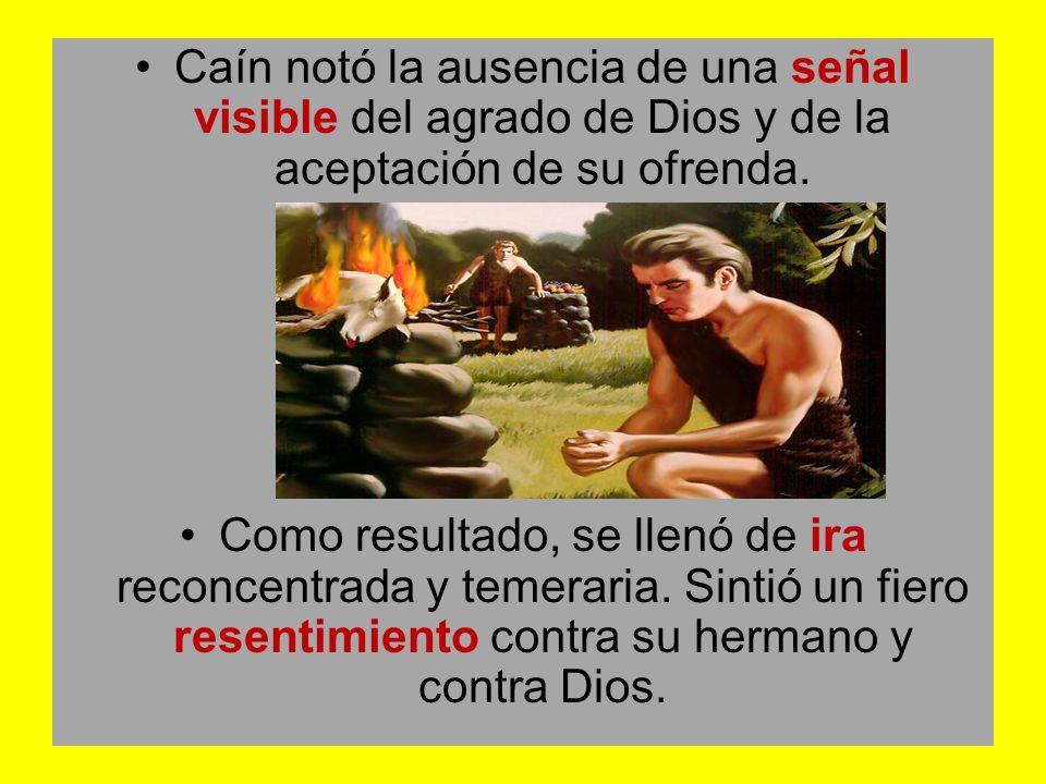 Caín notó la ausencia de una señal visible del agrado de Dios y de la aceptación de su ofrenda.