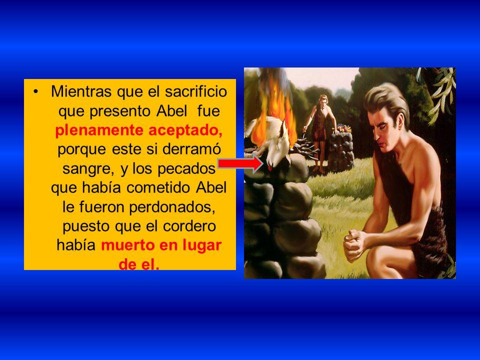 Mientras que el sacrificio que presento Abel fue plenamente aceptado, porque este si derramó sangre, y los pecados que había cometido Abel le fueron perdonados, puesto que el cordero había muerto en lugar de el.
