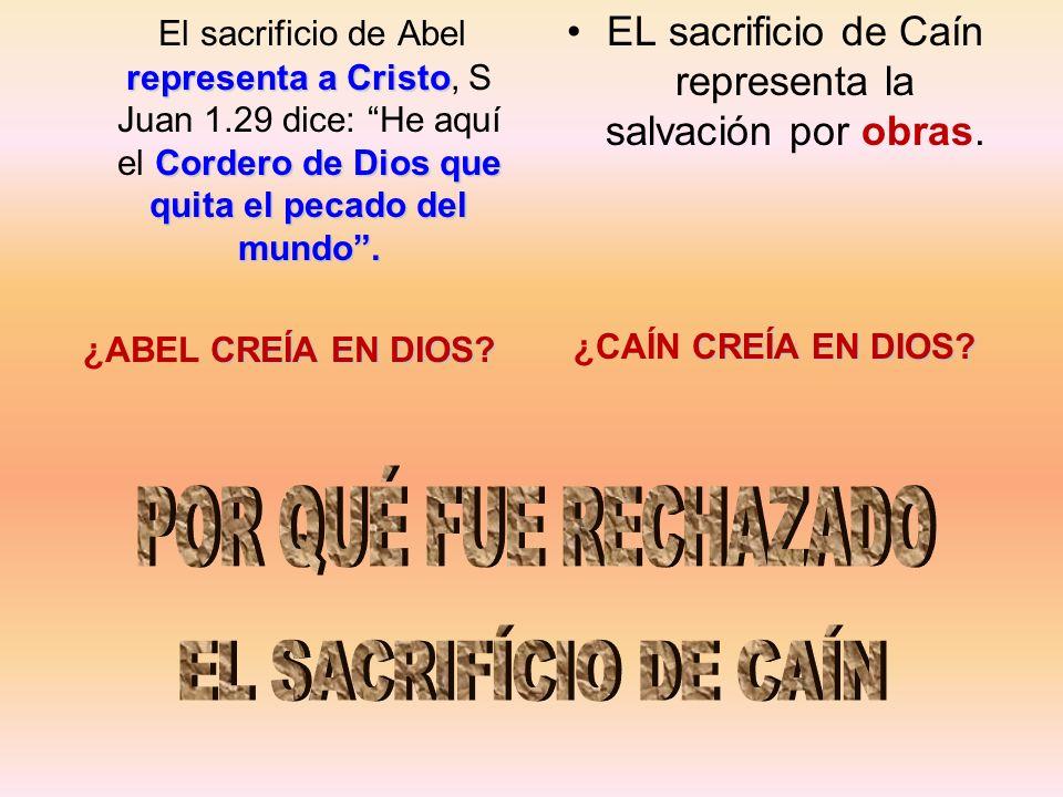 EL sacrificio de Caín representa la salvación por obras.