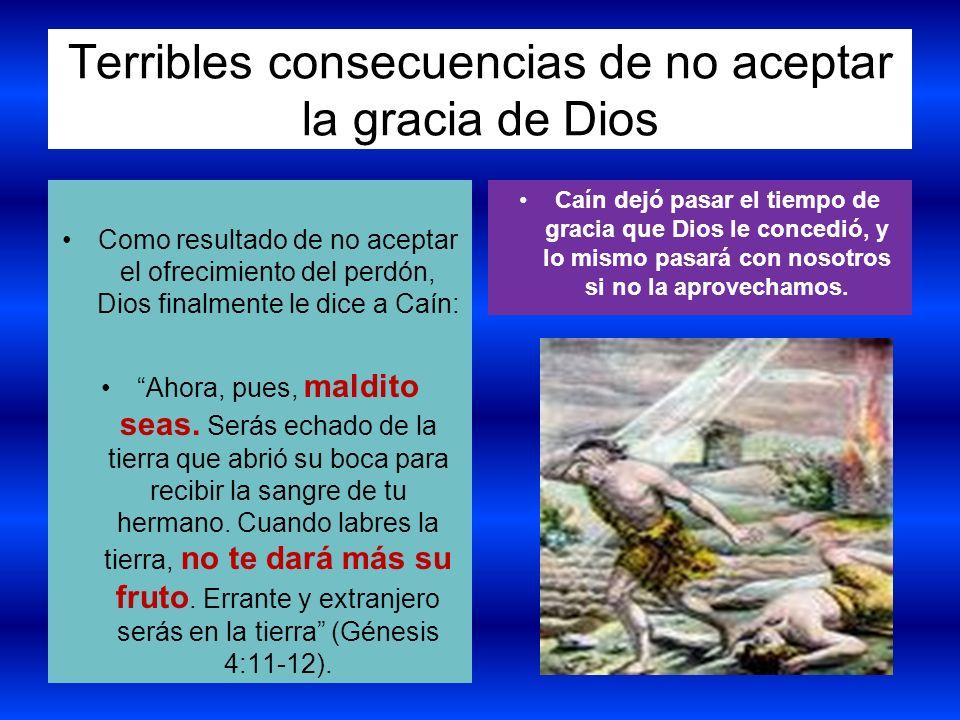 Terribles consecuencias de no aceptar la gracia de Dios