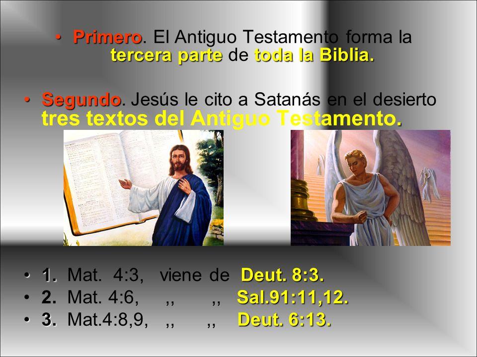 Primero. El Antiguo Testamento forma la tercera parte de toda la Biblia.