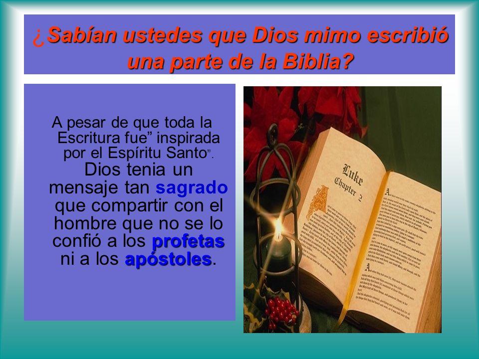 ¿Sabían ustedes que Dios mimo escribió una parte de la Biblia