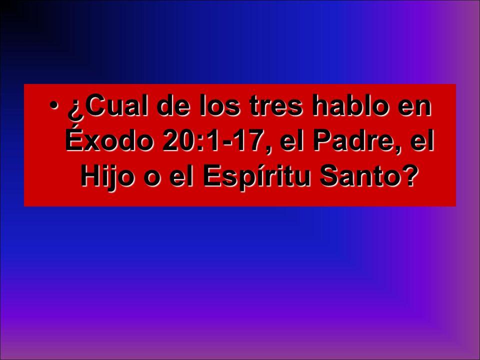 ¿Cual de los tres hablo en Éxodo 20:1-17, el Padre, el Hijo o el Espíritu Santo