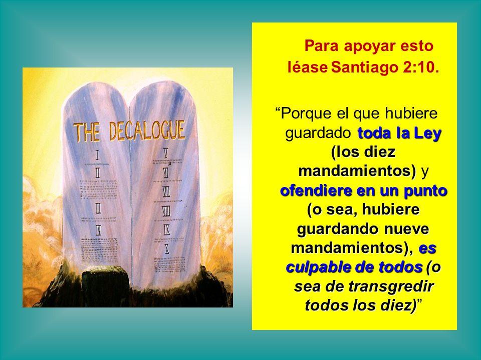Para apoyar esto léase Santiago 2:10.