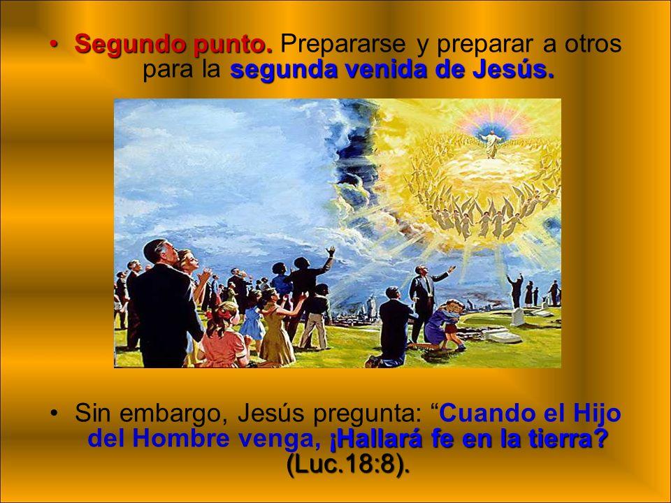 Segundo punto. Prepararse y preparar a otros para la segunda venida de Jesús.