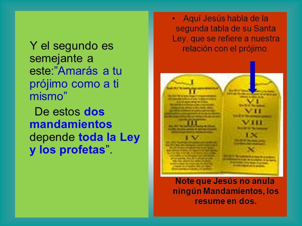 Note que Jesús no anula ningún Mandamientos, los resume en dos.