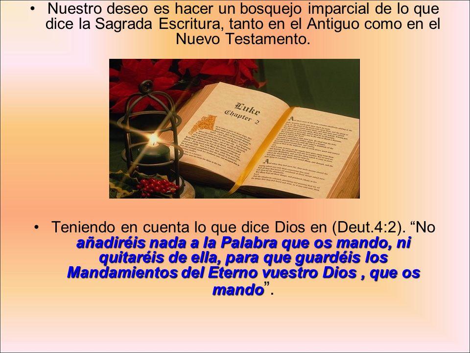 Nuestro deseo es hacer un bosquejo imparcial de lo que dice la Sagrada Escritura, tanto en el Antiguo como en el Nuevo Testamento.