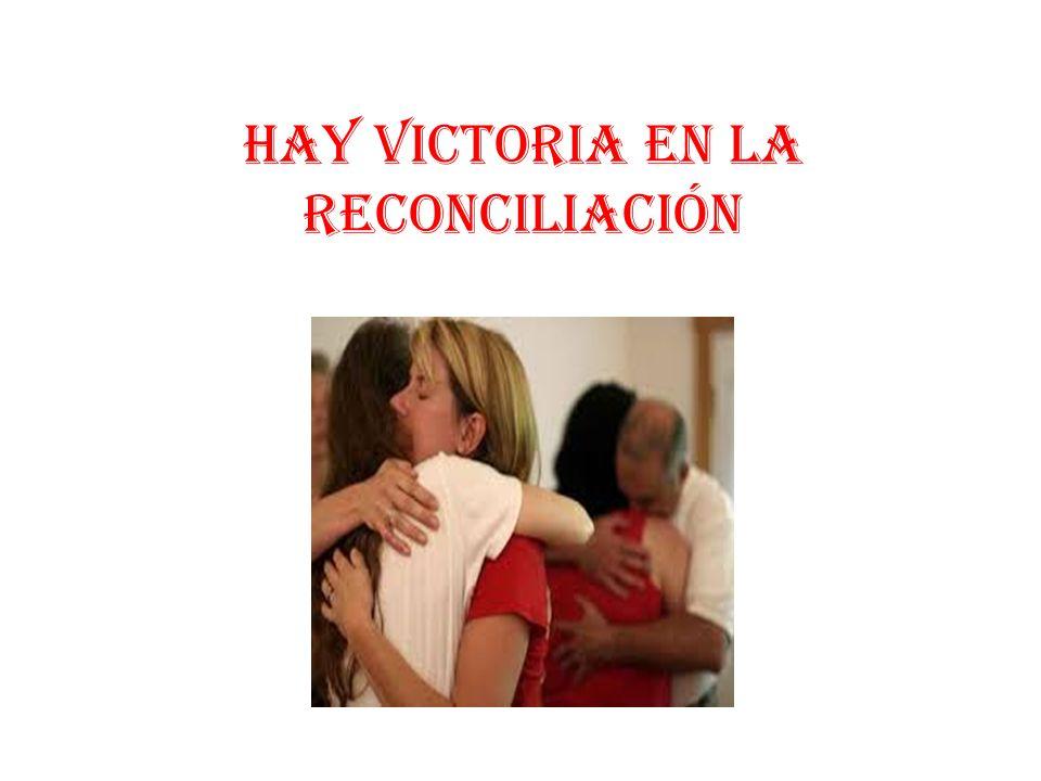 HAY VICTORIA EN LA RECONCILIACIÓN