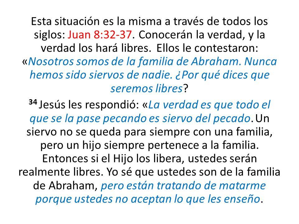 Esta situación es la misma a través de todos los siglos: Juan 8:32-37