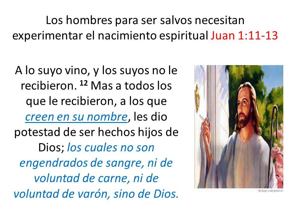 Los hombres para ser salvos necesitan experimentar el nacimiento espiritual Juan 1:11-13