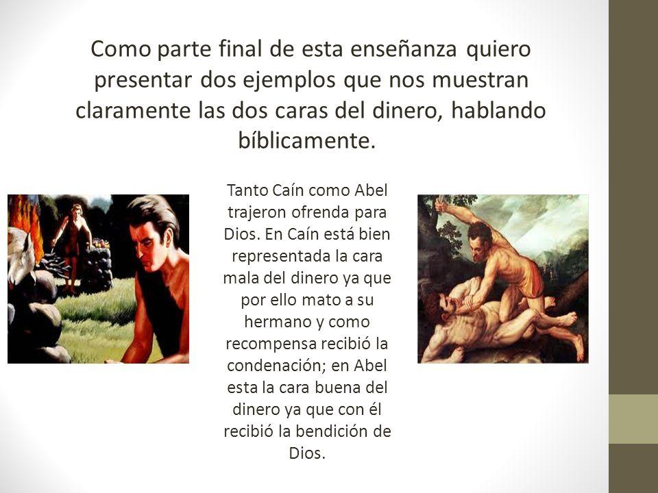 Como parte final de esta enseñanza quiero presentar dos ejemplos que nos muestran claramente las dos caras del dinero, hablando bíblicamente.