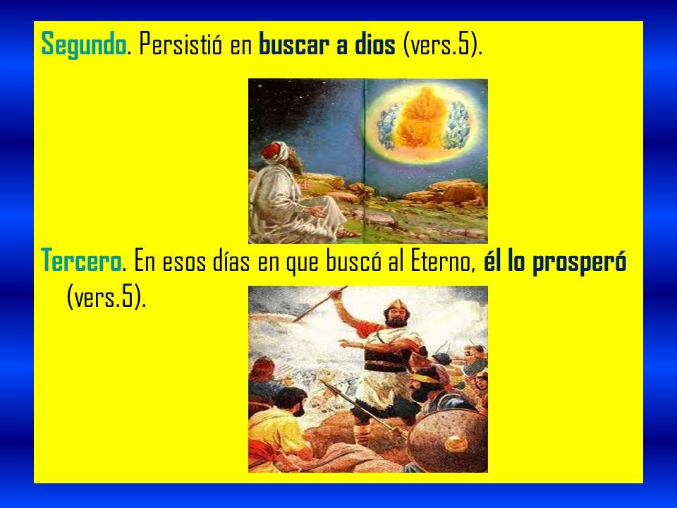 Segundo. Persistió en buscar a dios (vers.5).