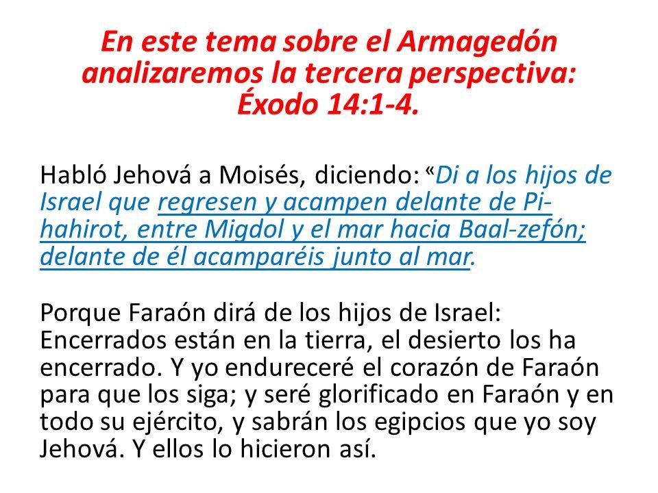 En este tema sobre el Armagedón analizaremos la tercera perspectiva: Éxodo 14:1-4.
