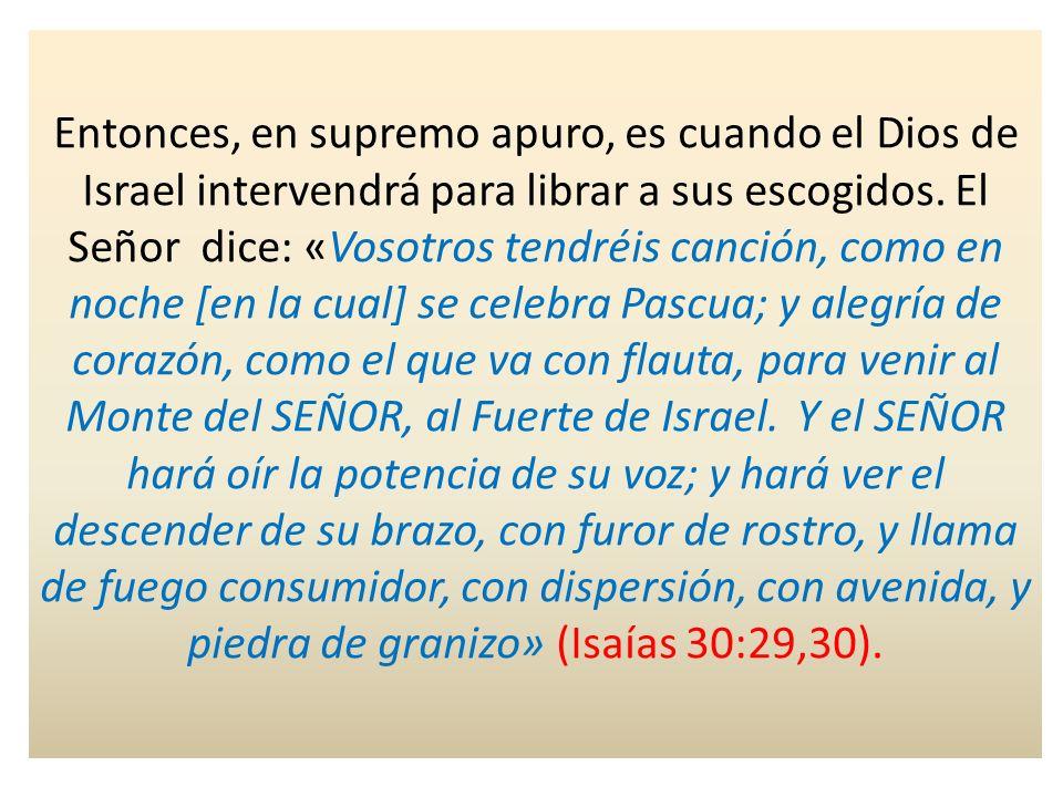 Entonces, en supremo apuro, es cuando el Dios de Israel intervendrá para librar a sus escogidos.