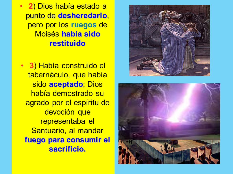 2) Dios había estado a punto de desheredarlo, pero por los ruegos de Moisés había sido restituido