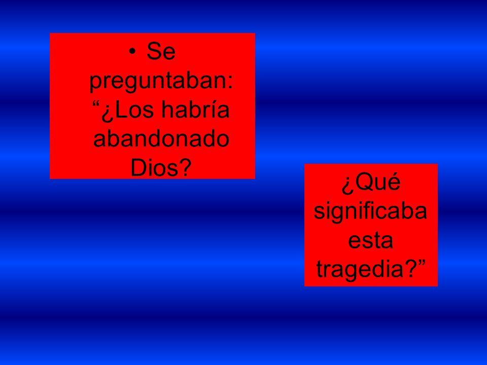 Se preguntaban: ¿Los habría abandonado Dios