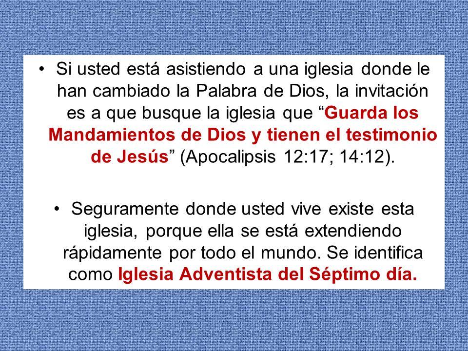 Si usted está asistiendo a una iglesia donde le han cambiado la Palabra de Dios, la invitación es a que busque la iglesia que Guarda los Mandamientos de Dios y tienen el testimonio de Jesús (Apocalipsis 12:17; 14:12).