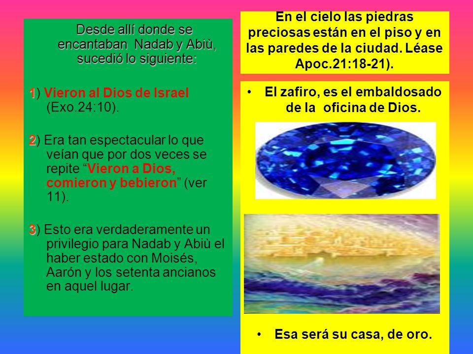 El zafiro, es el embaldosado de la oficina de Dios.