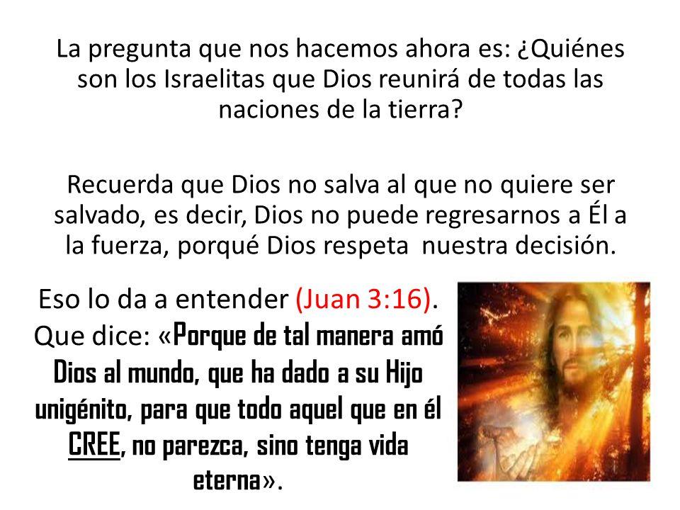 La pregunta que nos hacemos ahora es: ¿Quiénes son los Israelitas que Dios reunirá de todas las naciones de la tierra