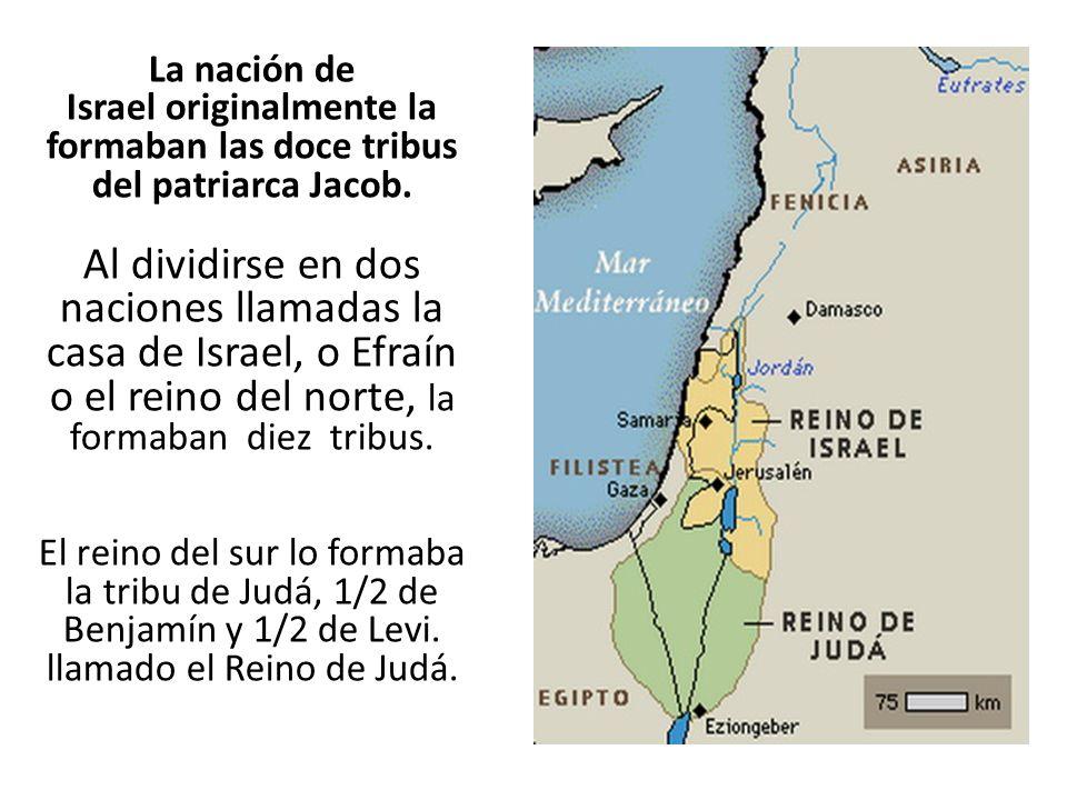 La nación de Israel originalmente la formaban las doce tribus del patriarca Jacob.