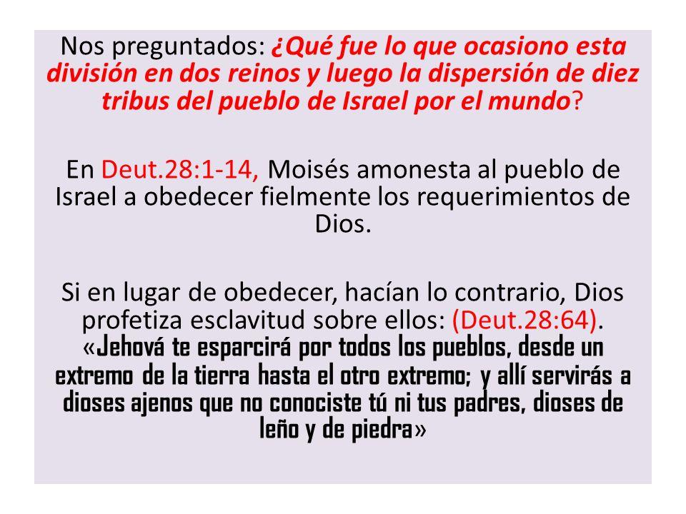 Nos preguntados: ¿Qué fue lo que ocasiono esta división en dos reinos y luego la dispersión de diez tribus del pueblo de Israel por el mundo.