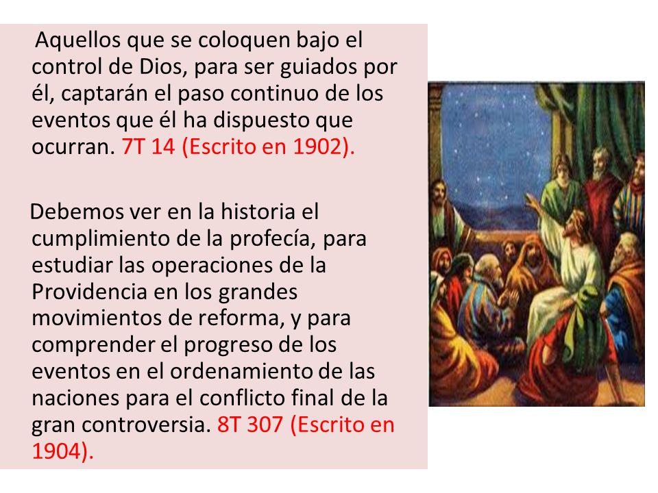 Aquellos que se coloquen bajo el control de Dios, para ser guiados por él, captarán el paso continuo de los eventos que él ha dispuesto que ocurran. 7T 14 (Escrito en 1902).