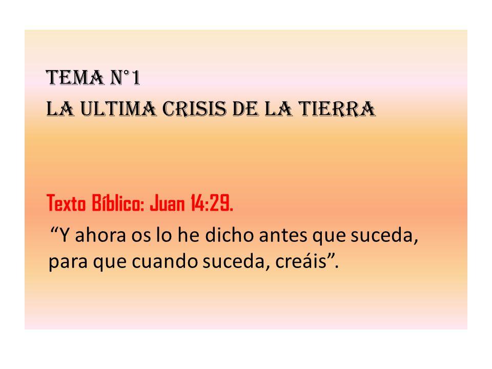 Tema n°1 LA ULTIMA CRISIS DE LA TIERRA. Texto Bíblico: Juan 14:29.