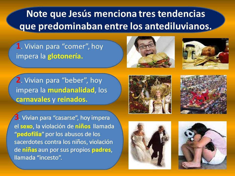 Note que Jesús menciona tres tendencias que predominaban entre los antediluvianos.
