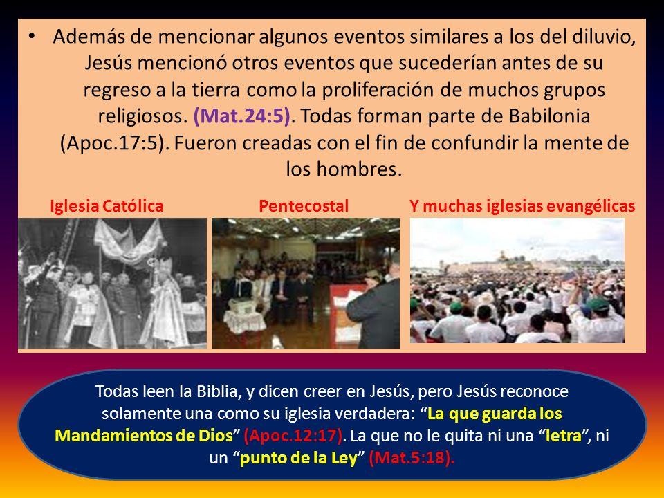 Además de mencionar algunos eventos similares a los del diluvio, Jesús mencionó otros eventos que sucederían antes de su regreso a la tierra como la proliferación de muchos grupos religiosos. (Mat.24:5). Todas forman parte de Babilonia (Apoc.17:5). Fueron creadas con el fin de confundir la mente de los hombres.