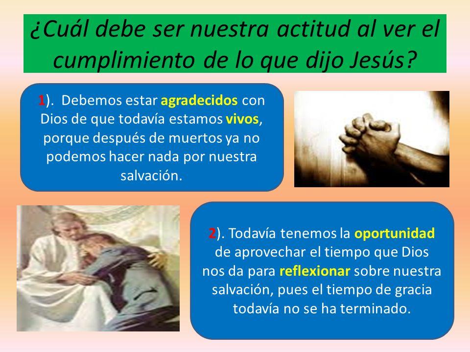 ¿Cuál debe ser nuestra actitud al ver el cumplimiento de lo que dijo Jesús