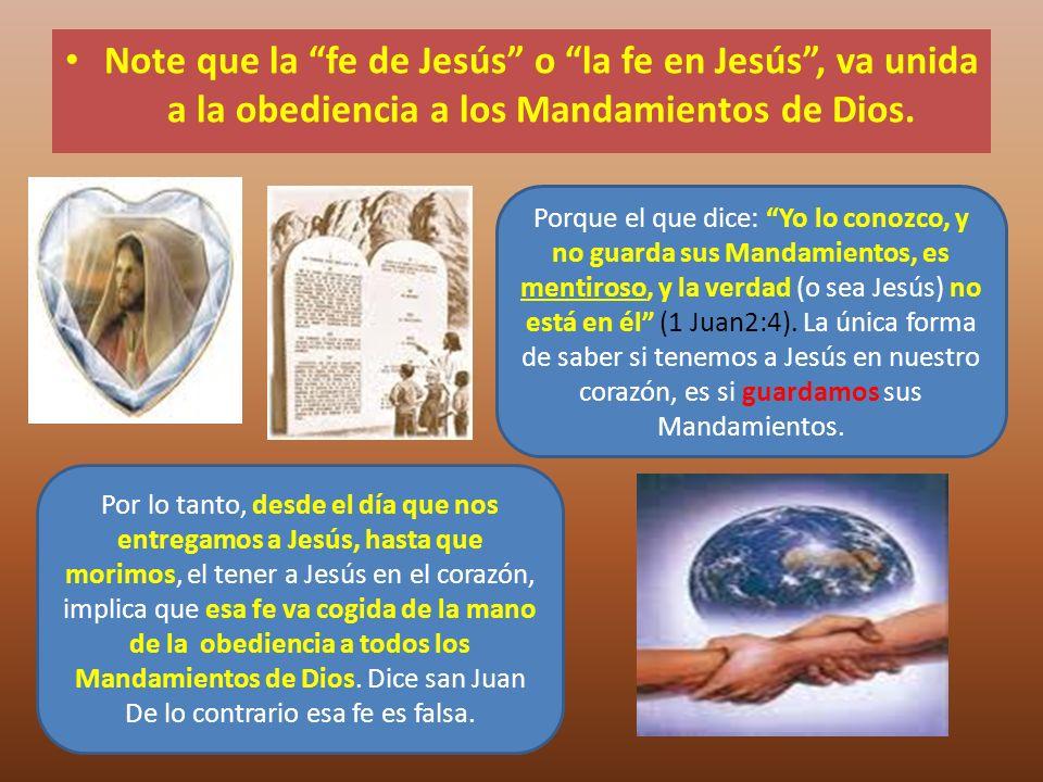 Note que la fe de Jesús o la fe en Jesús , va unida a la obediencia a los Mandamientos de Dios.