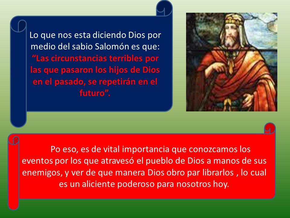 Lo que nos esta diciendo Dios por medio del sabio Salomón es que: Las circunstancias terribles por las que pasaron los hijos de Dios en el pasado, se repetirán en el futuro .