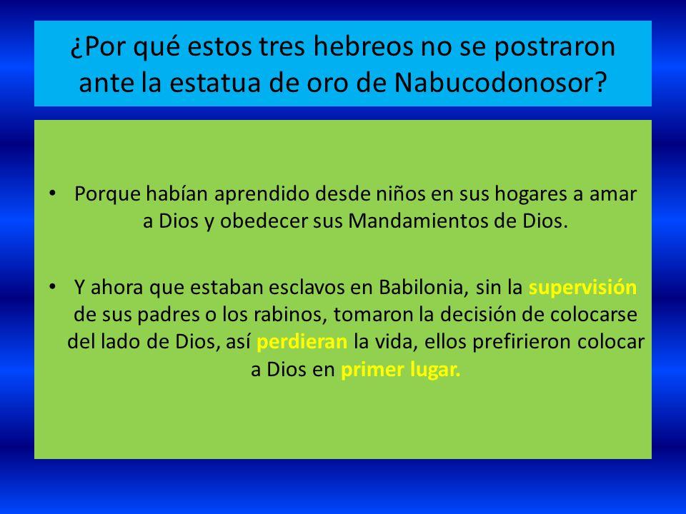 ¿Por qué estos tres hebreos no se postraron ante la estatua de oro de Nabucodonosor