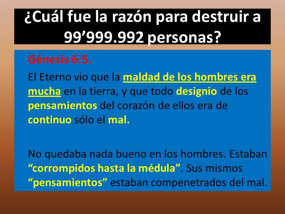 ¿Cuál fue la razón para destruir a 99'999.992 personas