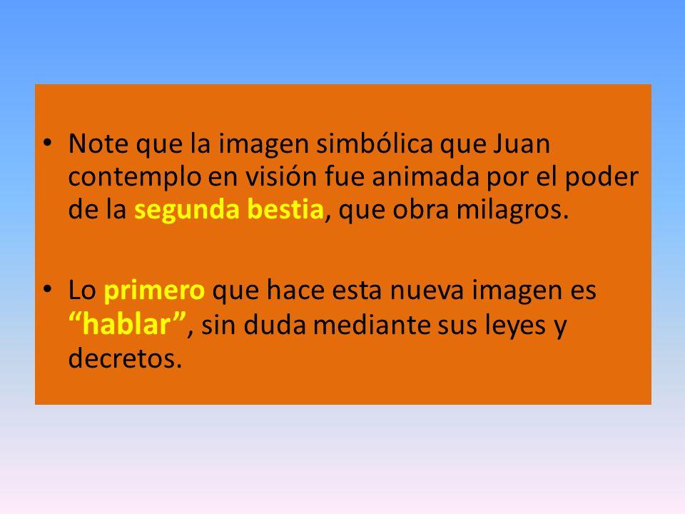 Note que la imagen simbólica que Juan contemplo en visión fue animada por el poder de la segunda bestia, que obra milagros.