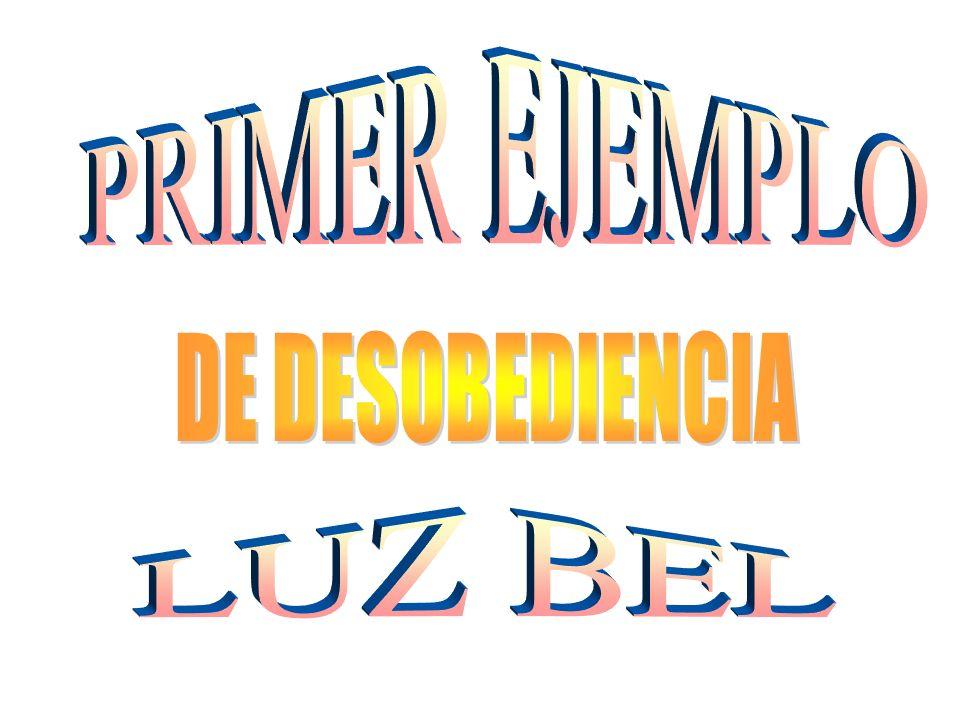 PRIMER EJEMPLO DE DESOBEDIENCIA LUZ BEL