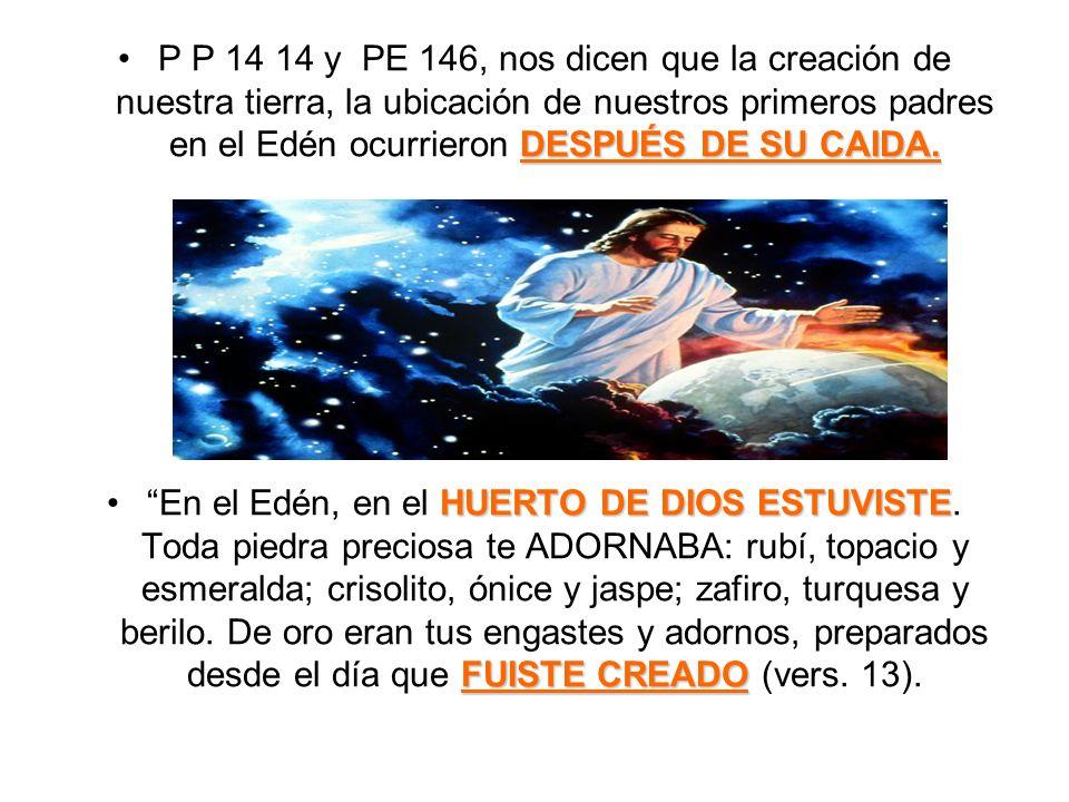 P P 14 14 y PE 146, nos dicen que la creación de nuestra tierra, la ubicación de nuestros primeros padres en el Edén ocurrieron DESPUÉS DE SU CAIDA.