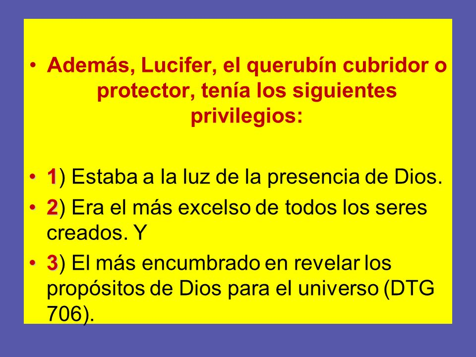 Además, Lucifer, el querubín cubridor o protector, tenía los siguientes privilegios:
