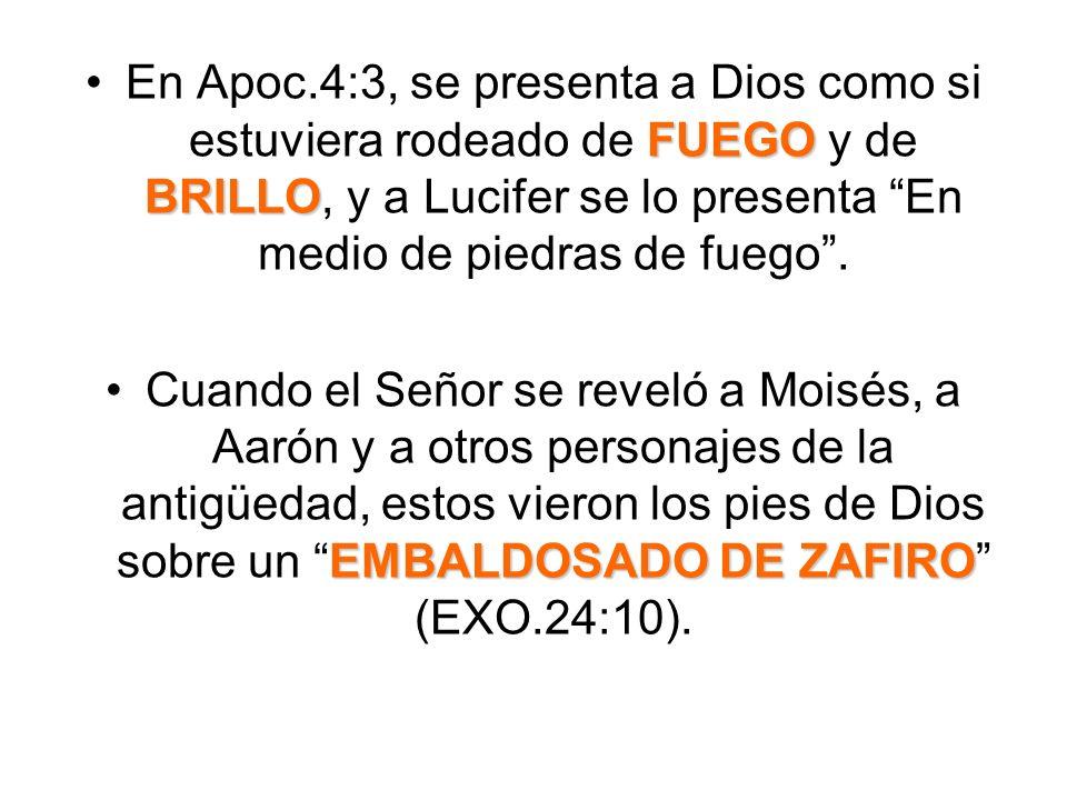 En Apoc.4:3, se presenta a Dios como si estuviera rodeado de FUEGO y de BRILLO, y a Lucifer se lo presenta En medio de piedras de fuego .