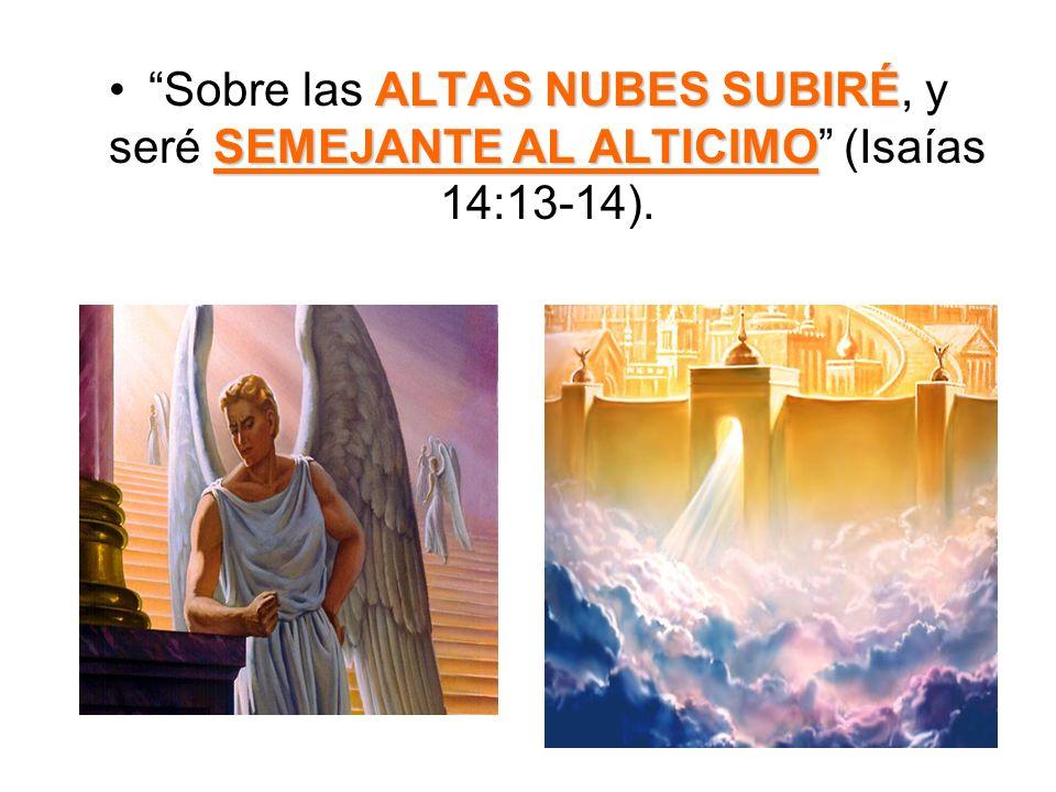 Sobre las ALTAS NUBES SUBIRÉ, y seré SEMEJANTE AL ALTICIMO (Isaías 14:13-14).