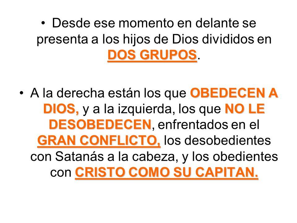 Desde ese momento en delante se presenta a los hijos de Dios divididos en DOS GRUPOS.