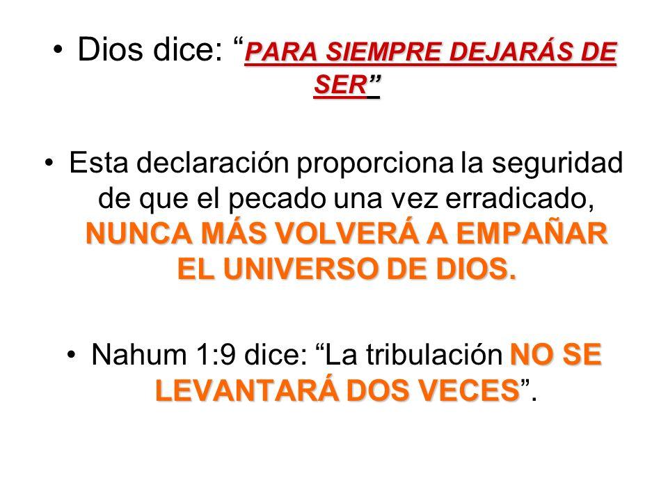 Dios dice: PARA SIEMPRE DEJARÁS DE SER