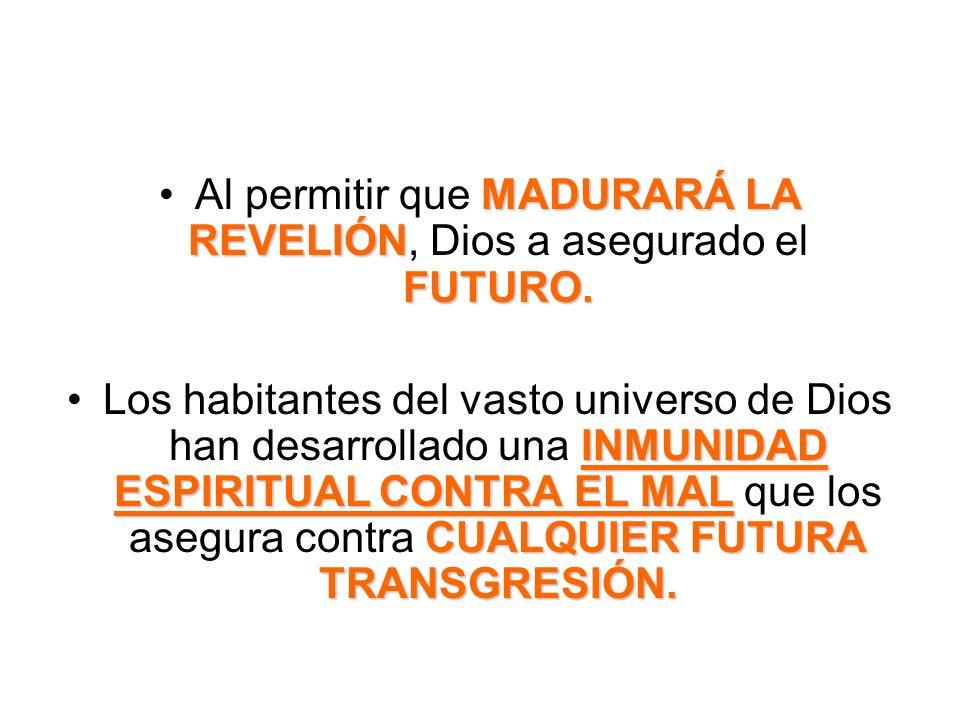 Al permitir que MADURARÁ LA REVELIÓN, Dios a asegurado el FUTURO.