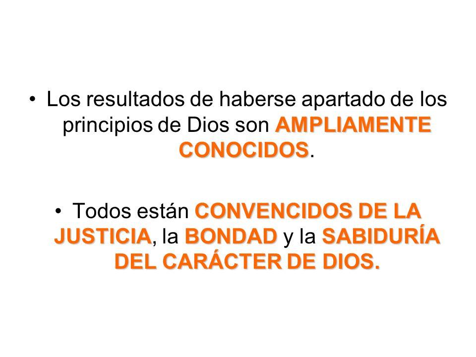 Los resultados de haberse apartado de los principios de Dios son AMPLIAMENTE CONOCIDOS.