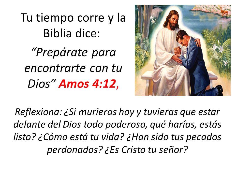 Tu tiempo corre y la Biblia dice: Prepárate para encontrarte con tu Dios Amos 4:12,