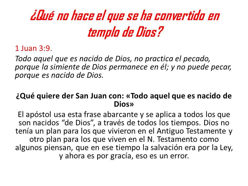 ¿Qué no hace el que se ha convertido en templo de Dios