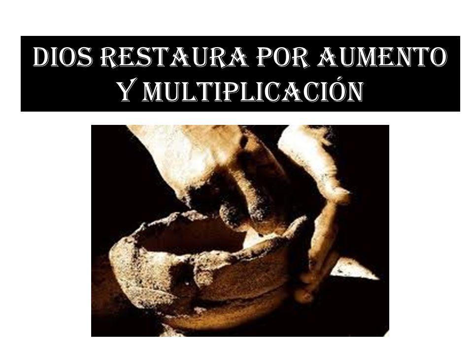 DIOS RESTAURA POR AUMENTO Y MULTIPLICACIÓN